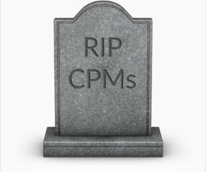RIP, CPMs